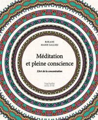 Méditation et pleine conscience : l'art de la concentration