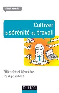 Cultiver la sérénité au travail : efficacité et bien-être, c'est possible !