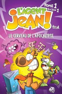 L'agent Jean!. Volume 1, Le cerveau de l'apocalypse