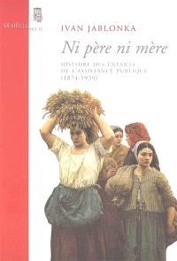 Ni père, ni mère : histoire des enfants de l'Assistance publique (1874-1939)