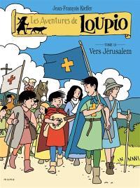 Les aventures de Loupio. Volume 10, Vers Jérusalem