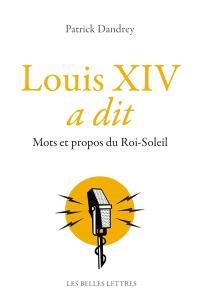 Louis XIV a dit : mots et propos du Roi-Soleil