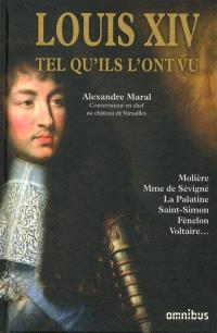 Louis XIV tel qu'ils l'ont vu : Molière, Mme de Sévigné, La Palatine, Saint-Simon, Fénelon, Voltaire...