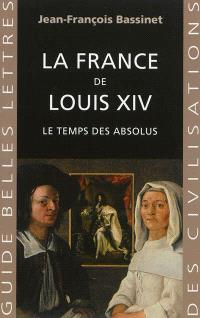 La France de Louis XIV : le temps des absolus, 1643-1715