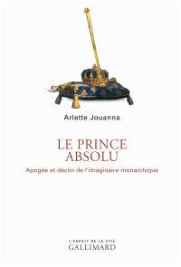 Le prince absolu : apogée et déclin de l'imaginaire monarchique