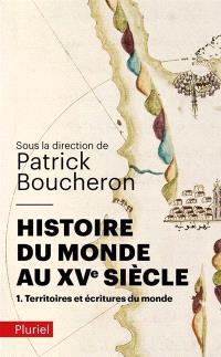 Histoire du monde au XVe siècle. Volume 1, Territoires et écritures du monde