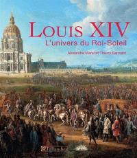 Louis XIV, l'univers du Roi-Soleil