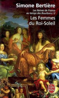 Les reines de France au temps des Bourbons. Volume 2, Les femmes du Roi-Soleil