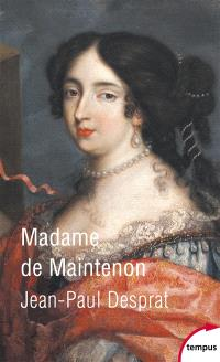 Madame de Maintenon (1635-1719) ou Le prix de la réputation
