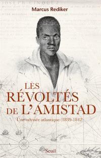 Les révoltés de l'Amistad : une odyssée atlantique, 1839-1842