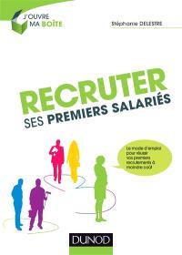 Recruter ses premiers salariés : le mode d'emploi pour réussir vos premiers recrutements à moindre coût