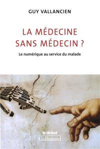 La médecine sans médecin ? : le numérique au service du malade