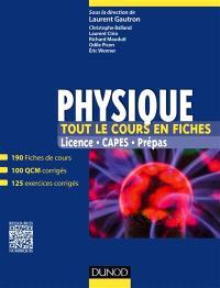 Physique, tout le cours en fiches : licence, Capes, prépas : 190 fiches de cours, 100 QCM corrigés, 125 exercices corrigés