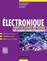 Electronique, tout le cours en fiches : 120 fiches de cours, 140 QCM, 100 exercices corrigés, ressources numériques : IUT, licence, écoles d'ingénieurs