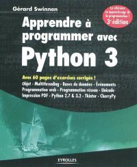 Apprendre à programmer avec Python 3 : avec 60 pages d'exercices corrigés ! : objet, multithreading, bases de données, événements, programmation Web, programmation réseau, Unicode, impression PDF, Python 2.7 & 3.2, Tkinter, CherryPy