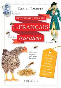 Dictionnaire insolite du français truculent : mots & expressions