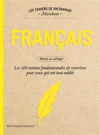 Français : retour au collège ! : les 100 notions fondamentales & exercices pour ceux qui ont tout oublié