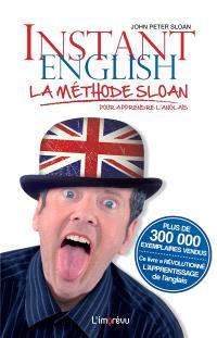 Instant English : la méthode Sloan pour apprendre l'anglais : facile et rapide pour s'en sortir en toutes circonstances, parler, voyager, travailler, s'amuser...