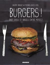 Burgers ! : hot-dogs et bagels entre potes