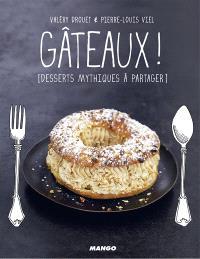 Gâteaux ! : desserts mythiques à partager