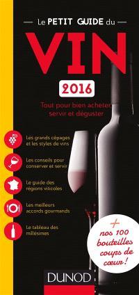 Le petit guide du vin 2016 : tout pour bien acheter, servir et déguster