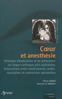Coeur et anesthésie : stratégie d'évaluation et de prévention du risque cardiaque péri-opératoire, interactions entre médicaments cardiovasculaires et contraintes opératoires