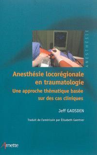 Anesthésie locorégionale en traumatologie : une approche thématique basée sur des cas cliniques
