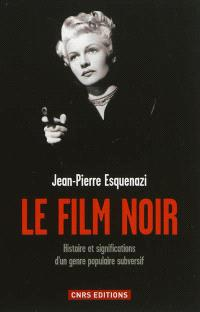 Le film noir : histoire et significations d'un genre populaire subversif