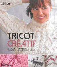 Tricot créatif : 20 modèles originaux : jacquard, irlandais, motifs, points ajourés