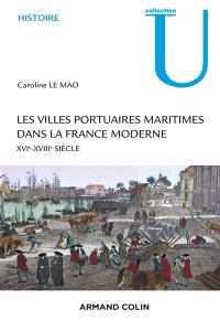 Les villes portuaires maritimes dans la France moderne : société, économie et culture : XVIe-XVIIIe siècle