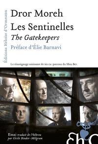 Les sentinelles : le témoignage saisissant de six ex-patrons du Shin Bet = The gatekeepers