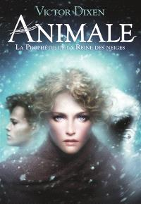 Animale. Volume 2, La prophétie de la Reine des neiges