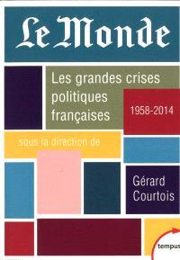Les grandes crises politiques françaises : 1958-2014