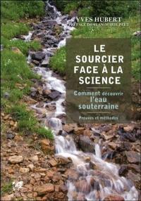 Le sourcier face à la science : comment découvrir l'eau souterraine : preuves et méthodes