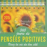 365 jours de pensées positives : vivez la vie du bon côté : 2015