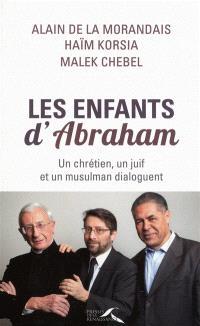 Les enfants d'Abraham : un chrétien, un juif et un musulman dialoguent
