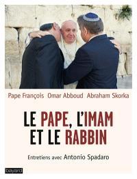 Le pape, l'imam et le rabbin : entretiens avec Antonio Spadaro