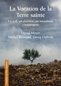 La vocation de la Terre sainte : un juif, un chrétien, un musulman s'interrogent