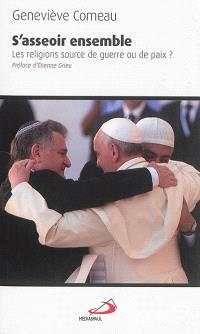 S'asseoir ensemble : les religions, sources de guerre ou de paix ?