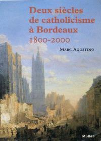Deux siècles de catholicisme à Bordeaux (1800-2000)