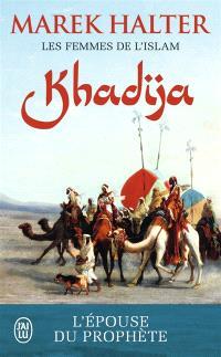 Les femmes de l'islam. Volume 1, Khadija : l'épouse de Mahomet