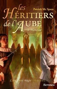 Les héritiers de l'aube : l'ancienne magie vit en eux.... Volume 3, Hantise