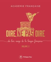 Dire, ne pas dire : du bon usage de la langue française. Volume 2