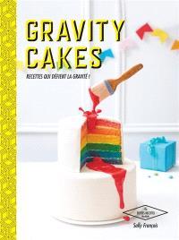 Gravity cakes : recettes qui défient la pesanteur !