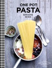 One pot pasta : recettes de pâtes tout en un