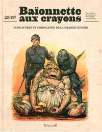 Baïonnette aux crayons : caricatures et propagande de la Grande Guerre