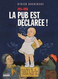 La pub est déclarée : 1914-1918