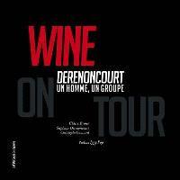 Wine on tour : Derenoncourt, un homme, un groupe