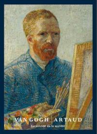Vincent Van Gogh-Antonin Artaud : le suicidé de la société : exposition, Paris, Musée d'Orsay, du 11 mars au 6 juillet 2014