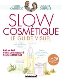 Slow cosmétique : le guide visuel : pas à pas vers une beauté plus naturelle